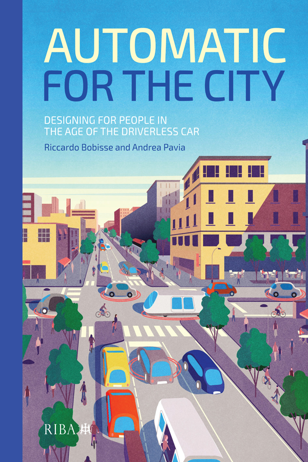 Automatic for the City: Designing for People In the Age of The Driverless Car book cover