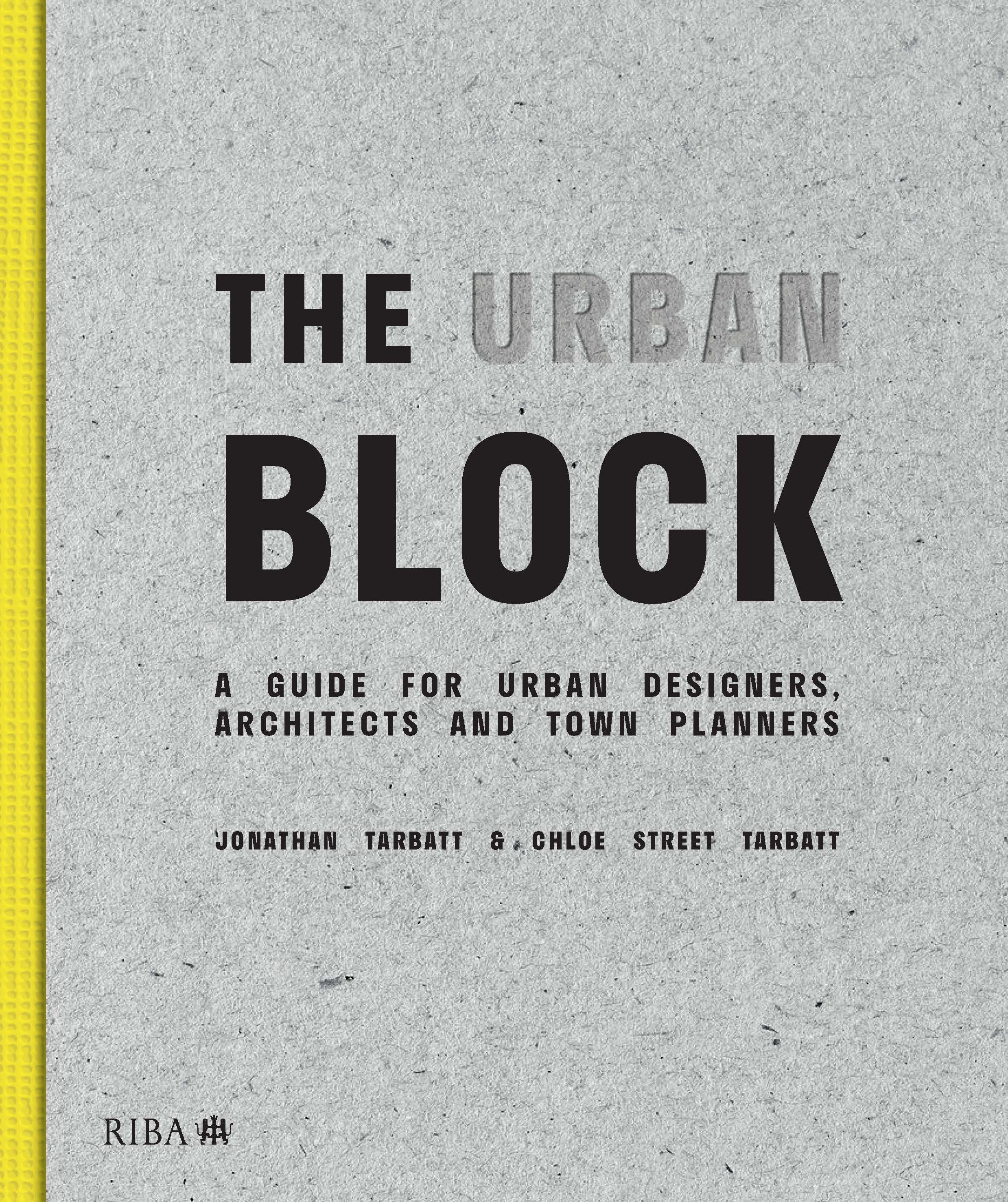 The Urban Block: A Guide for Urban Designers, Architects and Town Planners book cover
