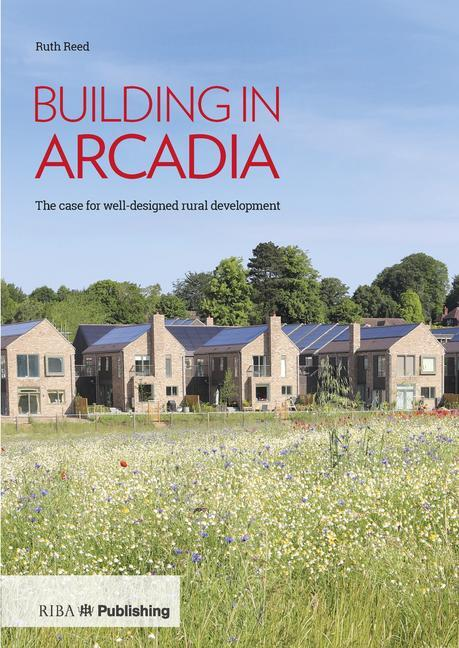 Building in Arcadia: The case for well-designed rural development book cover