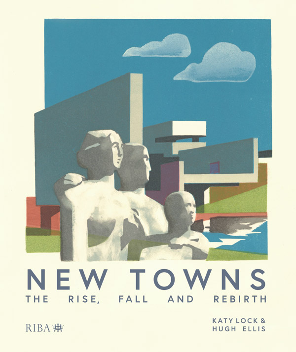 New Towns: The Rise, Fall and Rebirth book cover