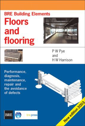 Floors and Flooring: Performance, Diagnosis, Maintenance, Repair and the Avoidance of Defects (BRE Building Elements Series) (BR 460), 2nd Edition (Paperback) book cover