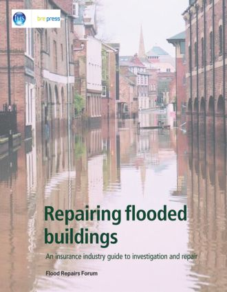 Repairing Flooded Buildings: An Insurance Industry Guide to Investigation and Repair (EP 69), 1st Edition (Paperback) book cover