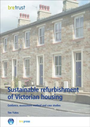 Sustainable Refurbishment of Victorian Housing: Guidance, Assessment Method and Case Studies (FB 14), 1st Edition (Paperback) book cover