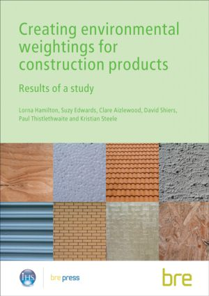 Creating Environmental Weightings for Construction Products: Results of a study (BR 493), 1st Edition (Paperback) book cover