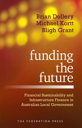 Funding the Future: Financial Sustainability and Infrastructure Finance in Australian Local Government, 1st Edition (Paperback) book cover