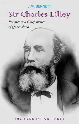 Sir Charles Lilley: Premier 1868-1870 and Second Chief Justice 1879-1893 of Queensland, 1st Edition (Hardback) book cover
