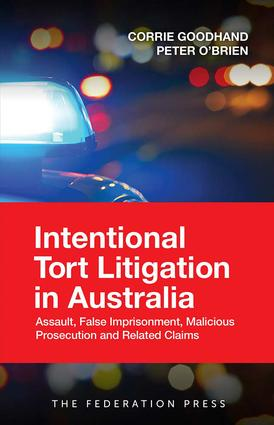 Intentional Tort Litigation in Australia: Assault, False Imprisonment, Malicious Prosecution and Related Claims book cover