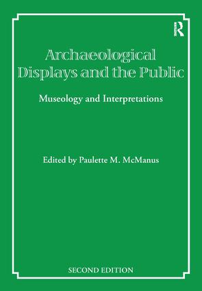 Archaeological Displays and the Public: Museology and Interpretation, Second Edition book cover