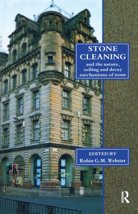 Stone Cleaning: And the Nature, Soiling and Decay Mechanisms of Stone - Proceedings of the International Conference, Held in Edinburgh, UK, 14-16 April 1992: 1st Edition (Hardback) book cover
