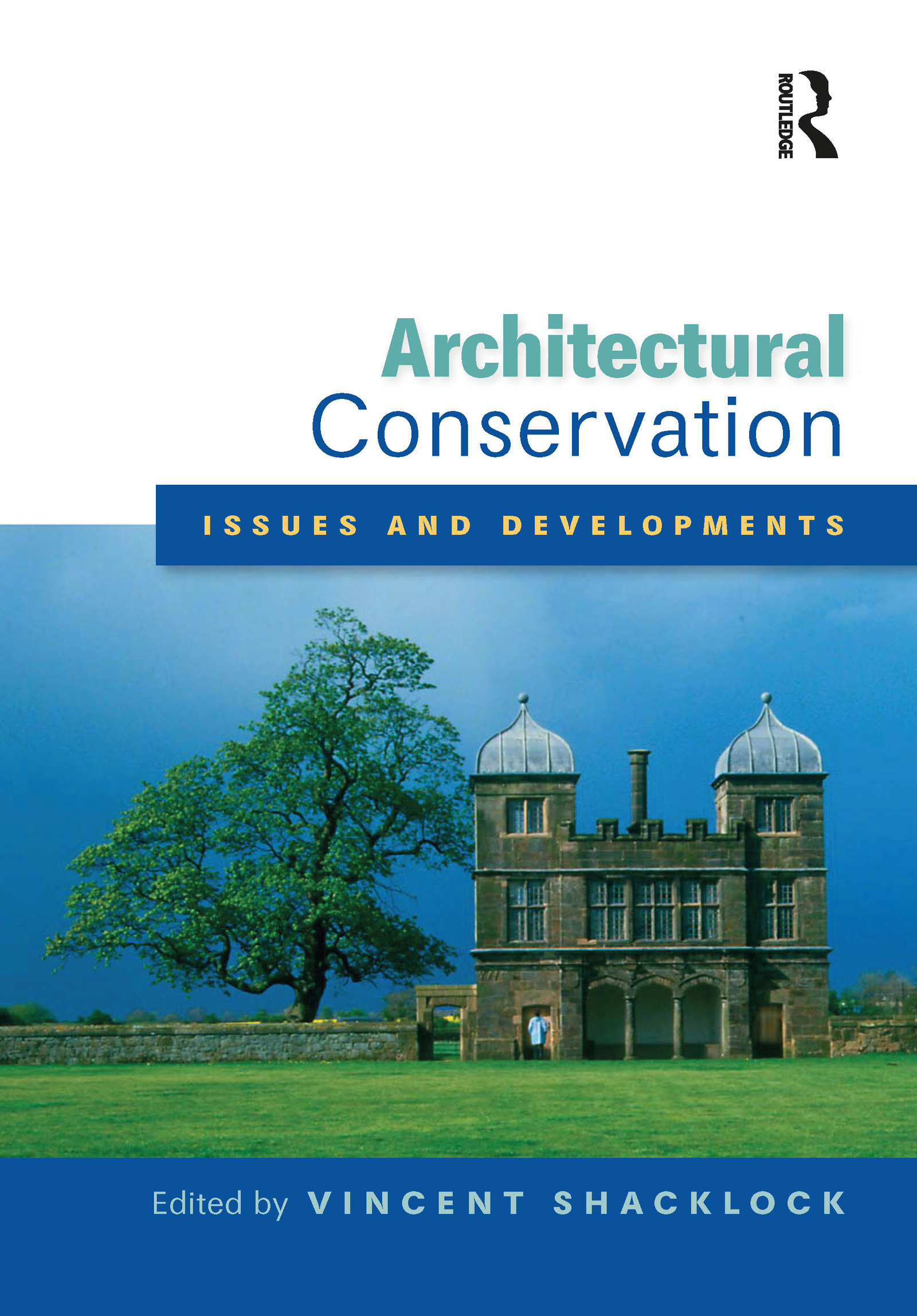 Architectural Conservation: Issues and Developments: A Special Issue of the Journal of Architectural Conservation, 1st Edition (Paperback) book cover