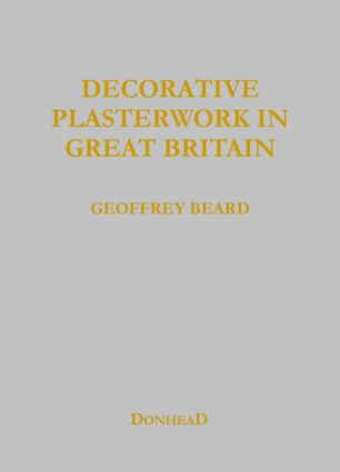 Decorative Plasterwork in Great Britain: 1st Edition (Hardback) book cover