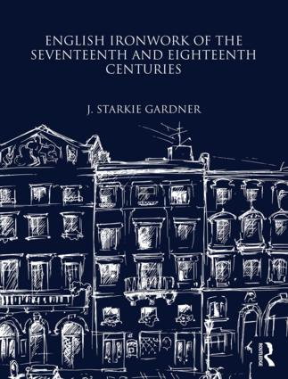 English Ironwork of the Seventeenth and Eighteenth Centuries: 1st Edition (Hardback) book cover