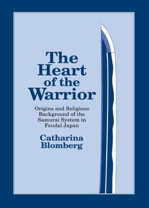 The Heart of the Warrior: Origins and Religious Background of the Samurai System in Feudal Japan, 1st Edition (e-Book) book cover