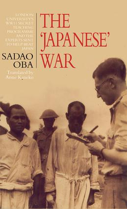 The Japanese War: London University's WWII Secret Teaching Programme and the Experts Sent to Help Beat Japan, 1st Edition (Hardback) book cover
