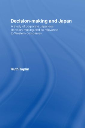 Decision-Making & Japan: A Study of Corporate Japanese Decision-Making and Its Relevance to Western Companies (Hardback) book cover