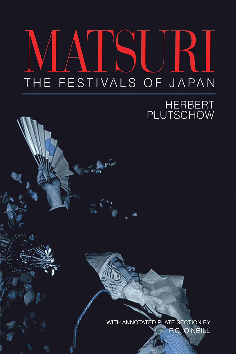 Matsuri: The Festivals of Japan: With a Selection from P.G. O'Neill's Photographic Archive of Matsuri book cover