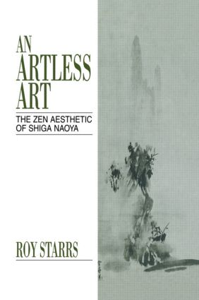 An Artless Art - The Zen Aesthetic of Shiga Naoya: A Critical Study with Selected Translations, 1st Edition (Hardback) book cover