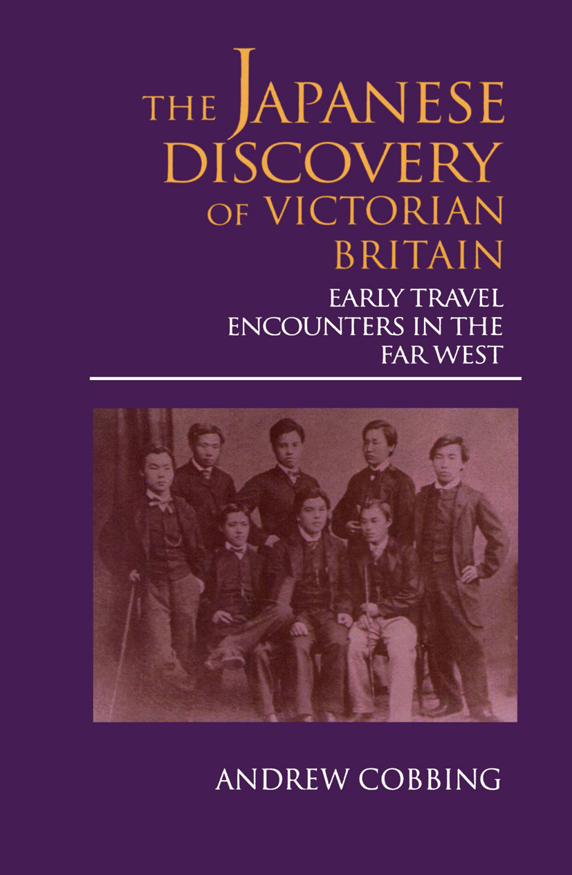 The Japanese Discovery of Victorian Britain: Early Travel Encounters in the Far West, 1st Edition (Hardback) book cover