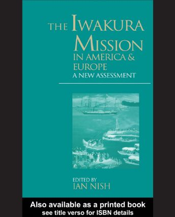 The Iwakura Mission to America and Europe: A New Assessment, 1st Edition (Paperback) book cover