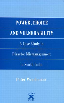 Power, Choice and Vulnerability: A Case Study in Disaster Mismanagement in South India (Hardback) book cover