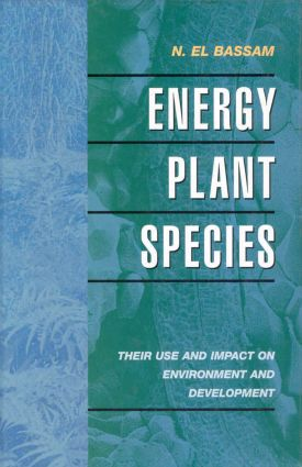 Energy Plant Species: Their Use and Impact on Environment and Development, 1st Edition (Hardback) book cover