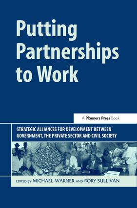 Putting Partnerships to Work: Strategic Alliances for Development between Government, the Private Sector and Civil Society book cover