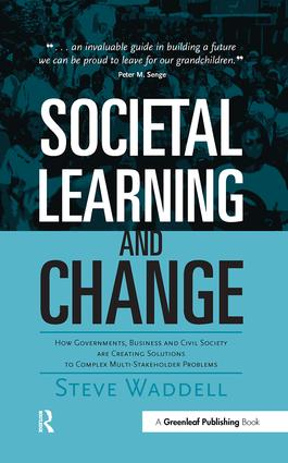 Societal Learning and Change: How Governments, Business and Civil Society are Creating Solutions to Complex Multi-Stakeholder Problems book cover