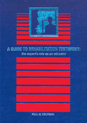 A Guide to Rehabilitation Testimony: The Expert's Role as an Educator (Hardback) book cover