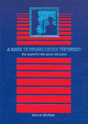 A Guide to Rehabilitation Testimony: The Expert's Role as an Educator, 1st Edition (Hardback) book cover
