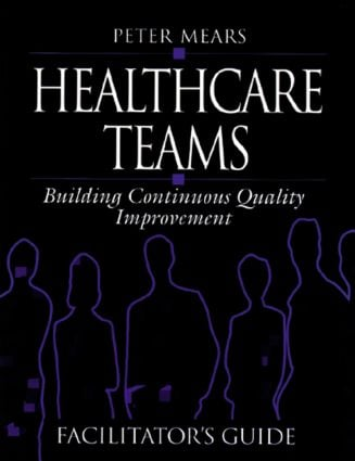 Healthcare Teams Manual: Building Continuous Quality Improvement Facilitator's Guide, 1st Edition (Paperback) book cover