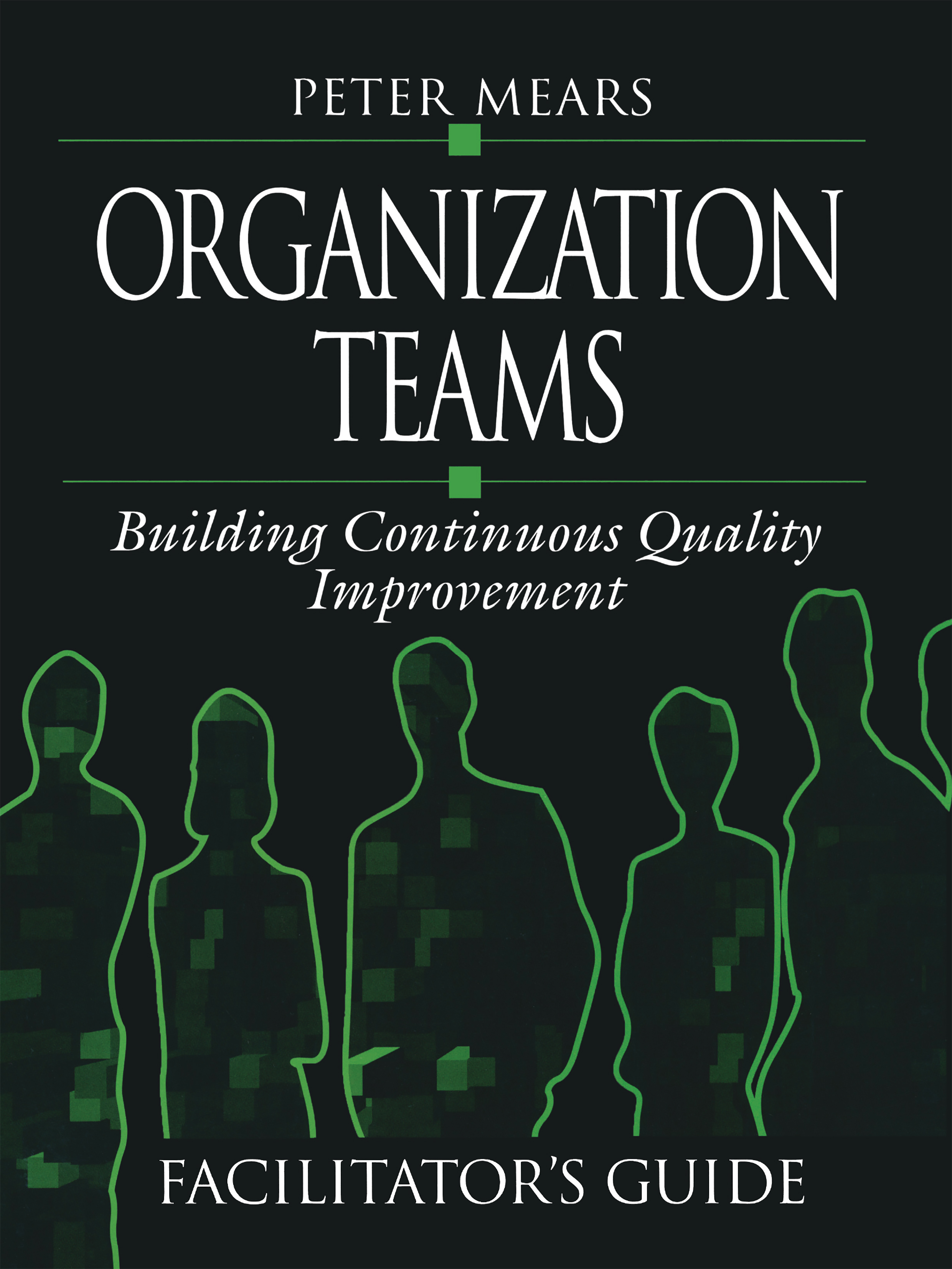 Organization Teams: Building Continuous Quality Improvement Facilitator's Guide, 1st Edition (Paperback) book cover