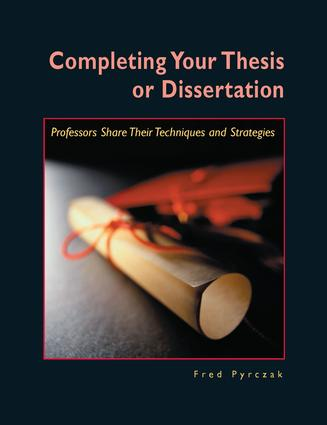 Completing Your Thesis or Dissertation: Professors Share Their Techniques & Strategies, 1st Edition (Paperback) book cover