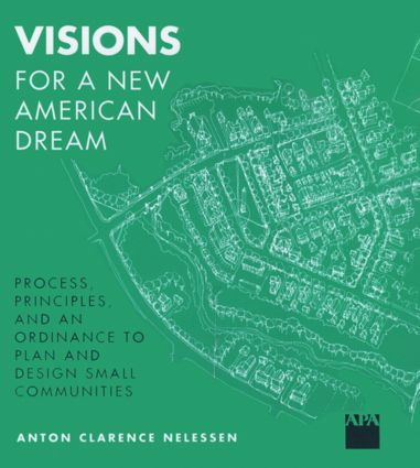 Visions For a New American Dream: Process, Principles, and an Ordinance to Plan and Design Small Communities, 1st Edition (Paperback) book cover