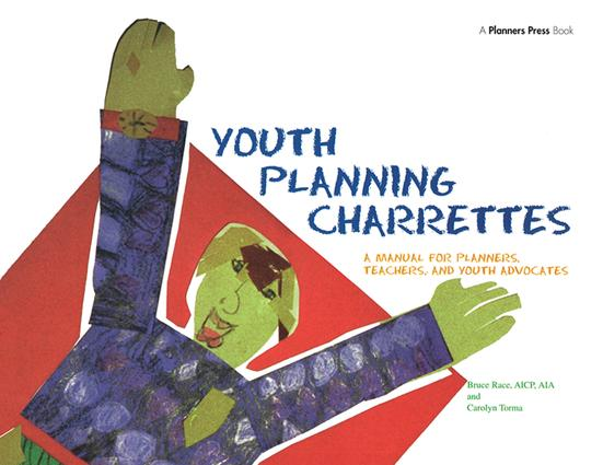 Youth Planning Charrettes: A Manual for Planners, Teachers, and Youth Advocates, 1st Edition (Hardback) book cover