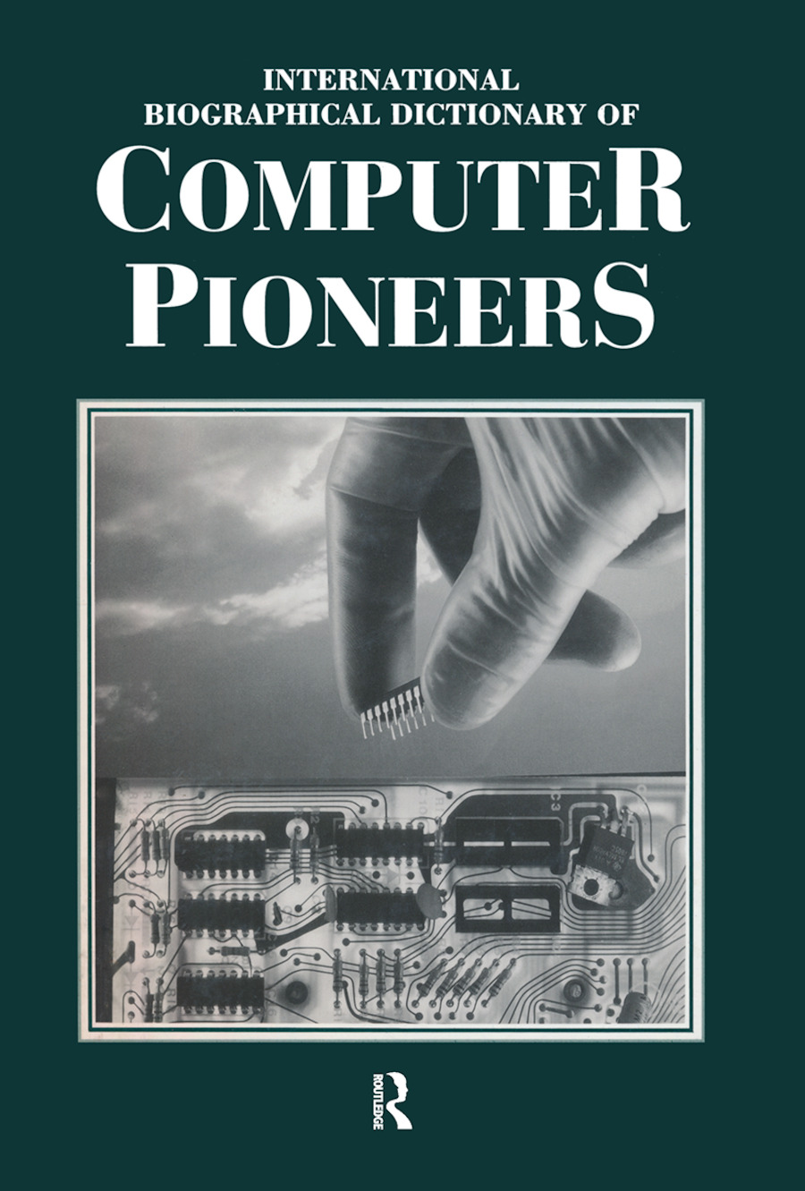 International Biographical Dictionary of Computer Pioneers: 1st Edition (Hardback) book cover