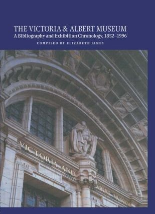 The Victoria and Albert Museum: A Bibliography and Exhibition Chronology, 1852-1996, 1st Edition (Hardback) book cover