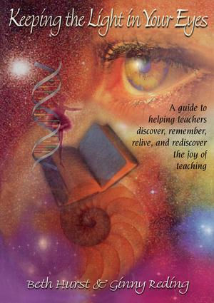 Keeping the Light in Your Eyes: A Guide to Helping Teachers Discover, Remember, Relive, and Rediscover the Joy of Teaching: A Guide to Helping Teachers Discover, Remember, Relive, and Rediscover the Joy of Teaching, 1st Edition (Paperback) book cover