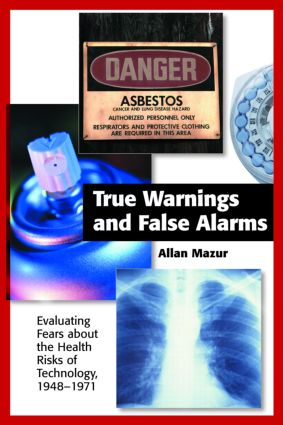 True Warnings and False Alarms: Evaluating Fears about the Health Risks of Technology, 1948-1971 (Paperback) book cover