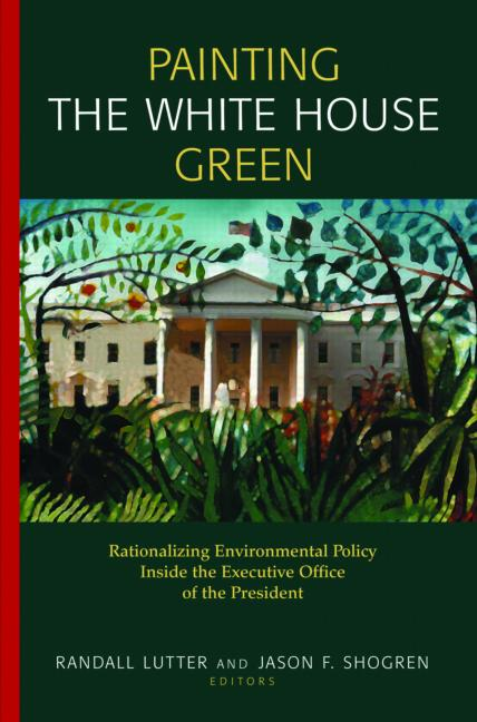 Painting the White House Green: Rationalizing Environmental Policy Inside the Executive Office of the President, 1st Edition (Hardback) book cover