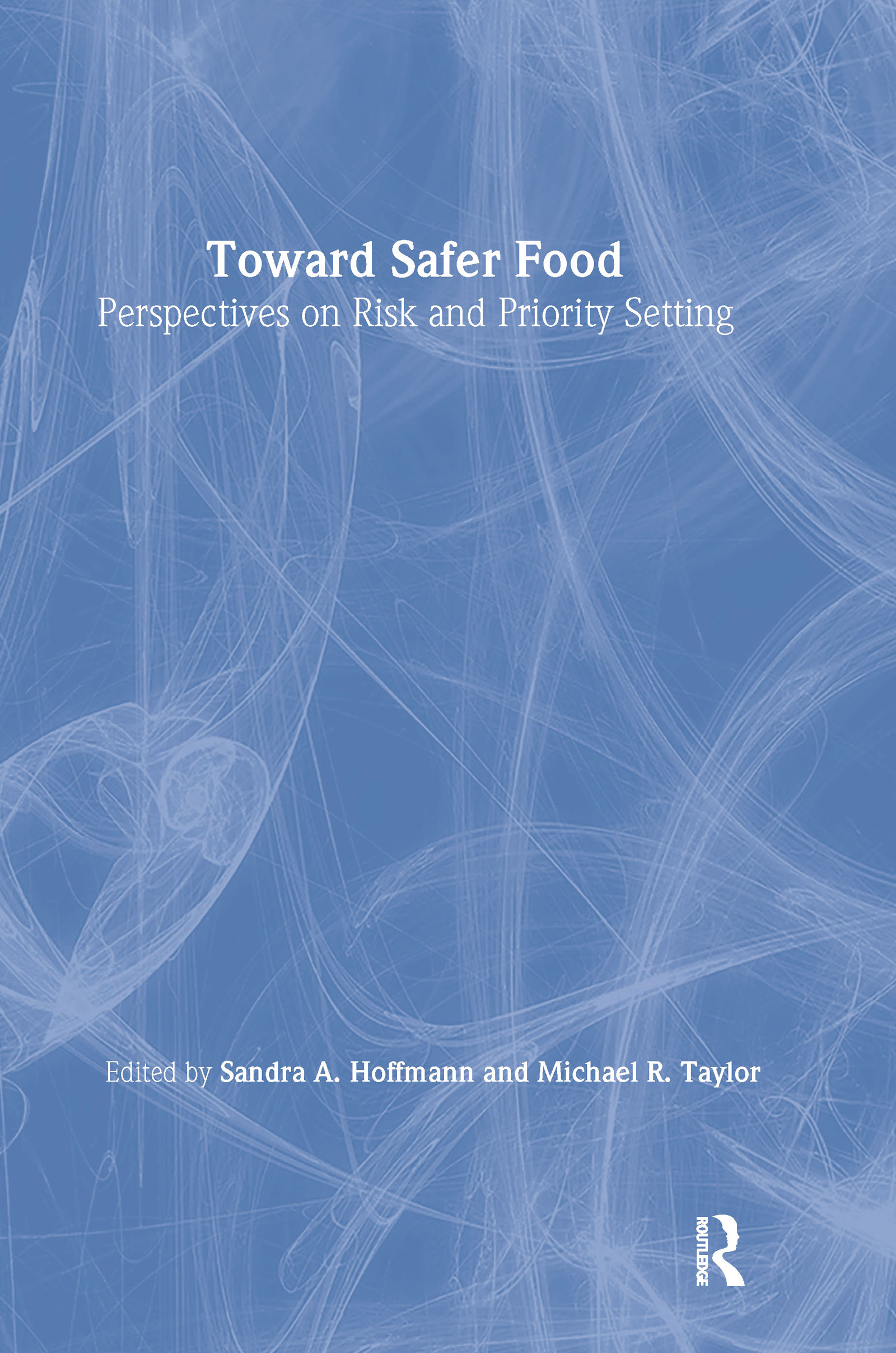 Toward Safer Food: Perspectives on Risk and Priority Setting, 1st Edition (Paperback) book cover