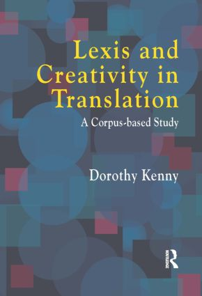 Lexis and Creativity in Translation: A Corpus Based Approach, 1st Edition (Paperback) book cover