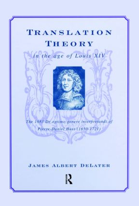 Translation Theory in the Age of Louis XIV: The 1683 De Optimo Genere Interpretandi (on the Best Kind of Translating) of Pierre Daniel Huet (1630-1721), 1st Edition (Hardback) book cover