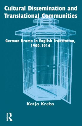 Cultural Dissemination and Translational Communities: German Drama in English Translation 1900-1914, 1st Edition (Hardback) book cover