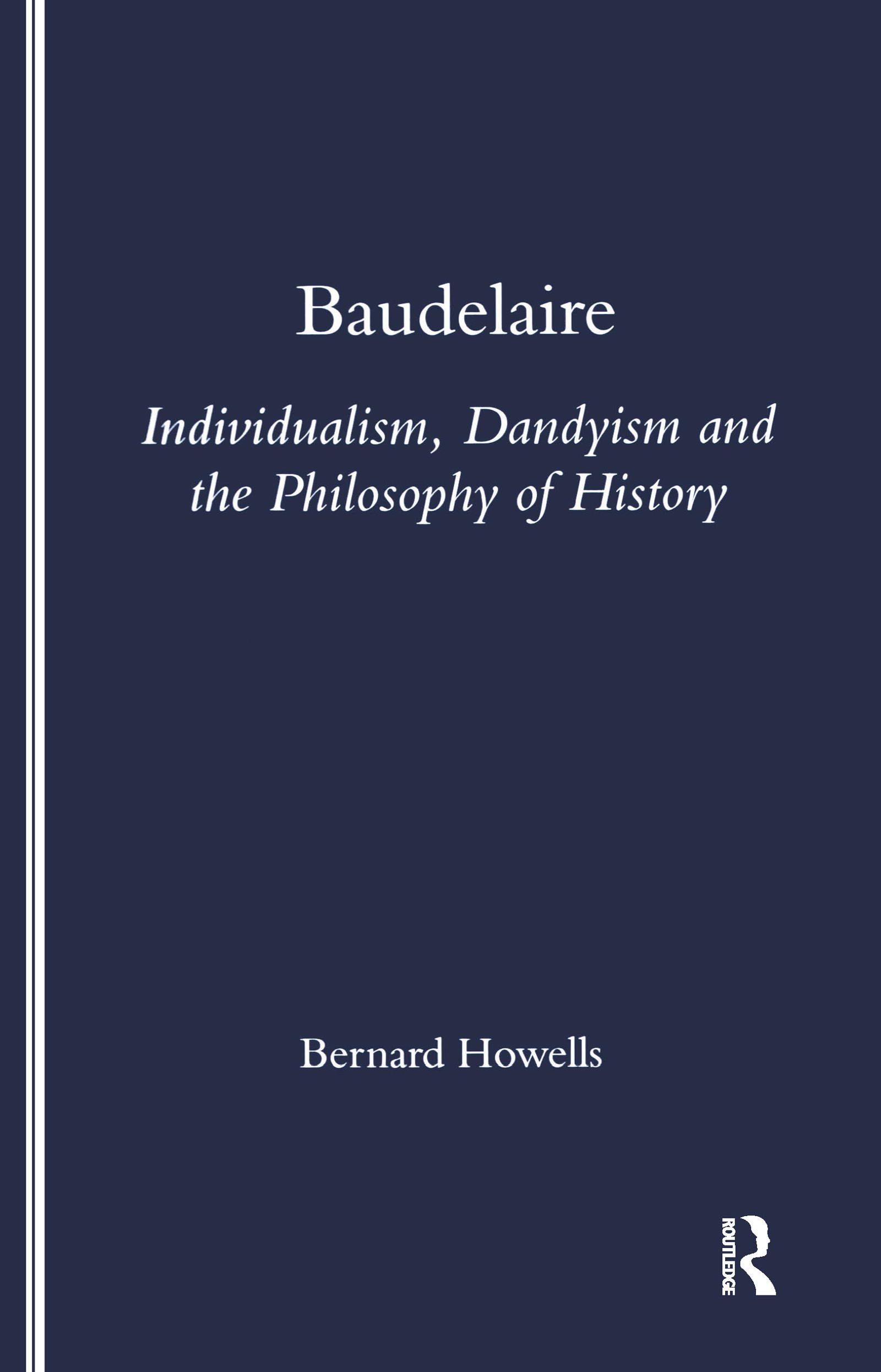 Baudelaire: Individualism, Dandyism and the Philosophy of History, 1st Edition (Paperback) book cover