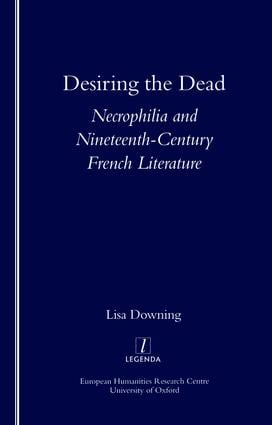 Desiring the Dead: Necrophilia and Nineteenth-century French Literature, 1st Edition (Paperback) book cover