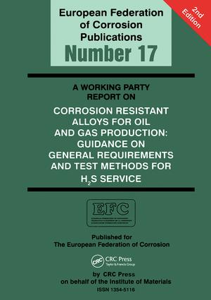 A Working Party Report on Corrosion Resistant Alloys for Oil and Gas Production: General Requirements and Test Methods for H2S Service (EFC 17), 2nd Edition (Paperback) book cover