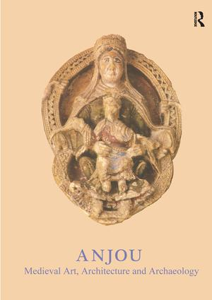 Anjou: Medieval Art, Architecture and Archaeology (Hardback) book cover