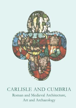 Carlisle and Cumbria: Roman and Medieval Architecture, Art and Archaeology (Paperback) book cover