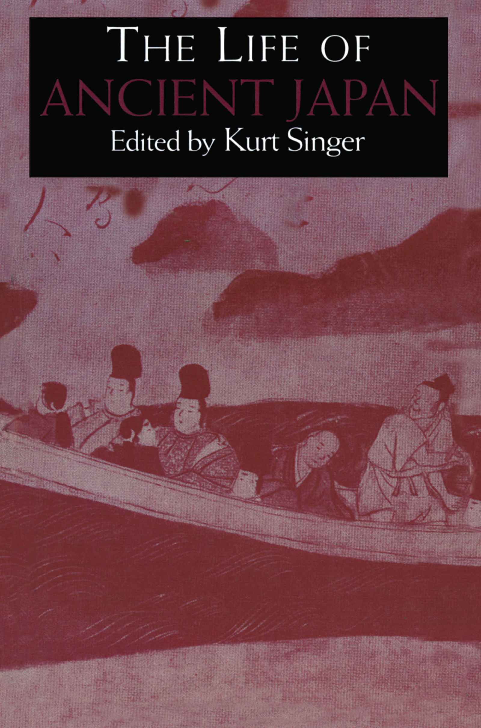 The Life of Ancient Japan: Selected Contemporary Texts Illustrating Social Life and Ideals before the Era of Seclusion, 1st Edition (Paperback) book cover