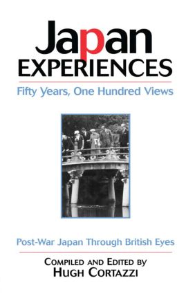 Japan Experiences - Fifty Years, One Hundred Views: Post-War Japan Through British Eyes, 1st Edition (Paperback) book cover